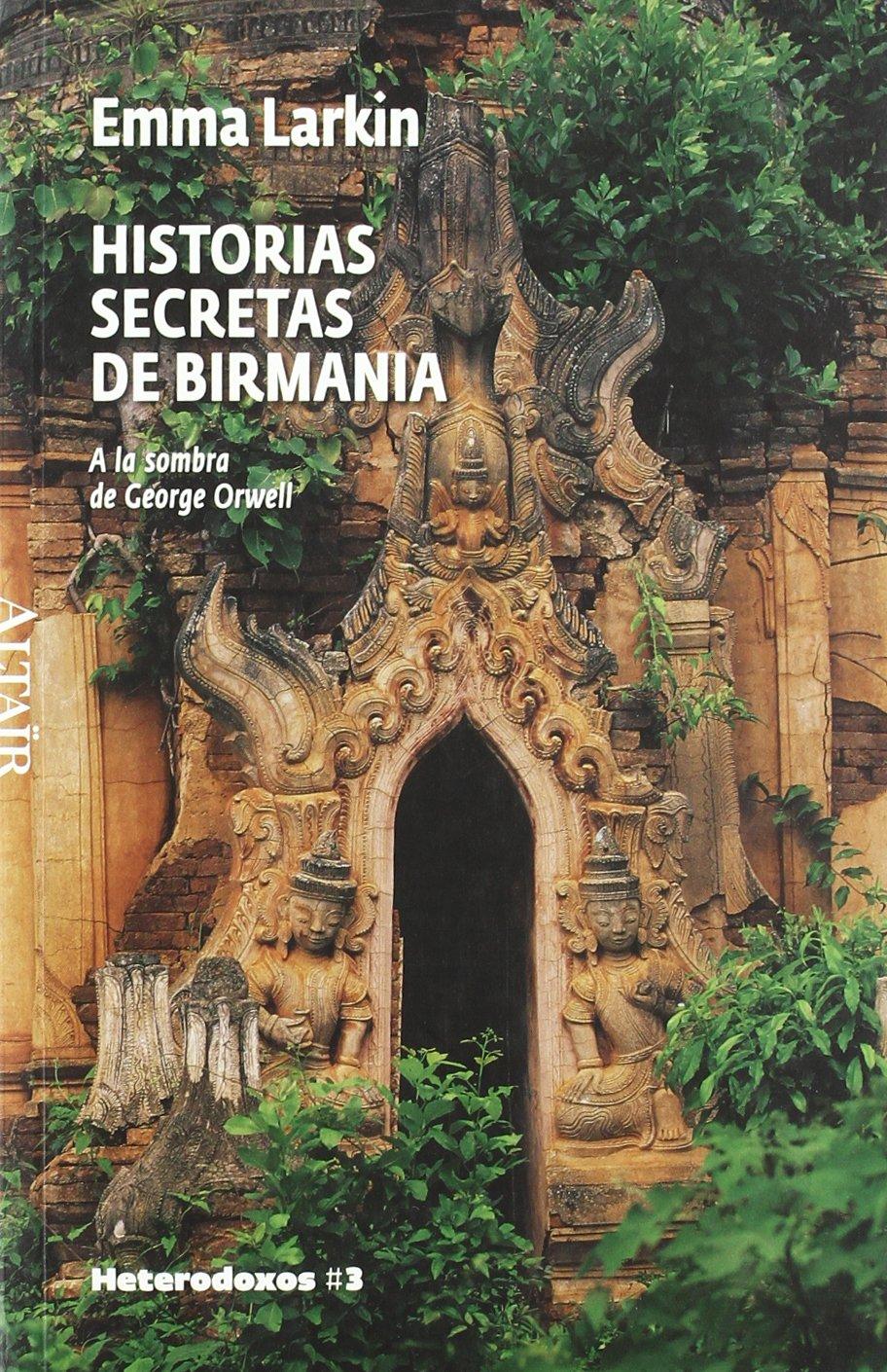Historias secretas de Birmania A la sombra de George Orwell de Emma Larkin